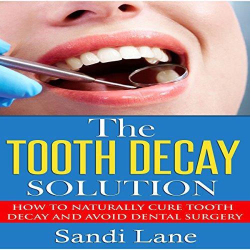 The Tooth Decay Solution audiobook cover art