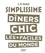 Simplissime Les dîners chics les plus faciles du monde de Jean-François Mallet