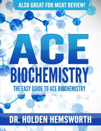 Ace Biochemistry The Easy Guide To Ace Biochemistry