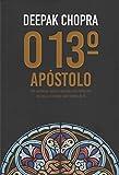 O 13º Apóstolo. Um Suspense Espiritual Sobre Um Apóstolo Esquecido de Jesus, Um Mistério Milenar e o Poder sem Limites da Fé (Em Portuguese do Brasil)