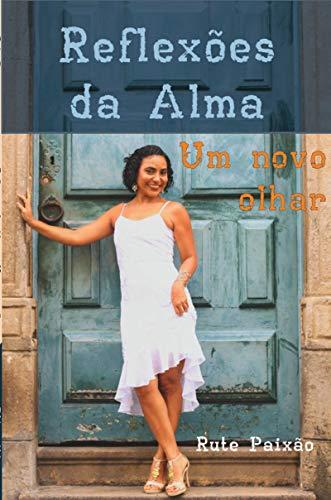 Reflexões da Alma - Um novo olhar (Portuguese Edition)