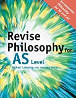 Revise Philosophy for AS Level by Michael Lacewing(2006-12-14)