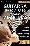 Escalas Mixolidias, Guitarra Paso a Paso - con videos HD: Lidia b7, Alterada, Mixolidia b9 b13, Simétrica Disminuida (Escalas, Guitarra Paso a Paso (Con videos HD) nº 5)
