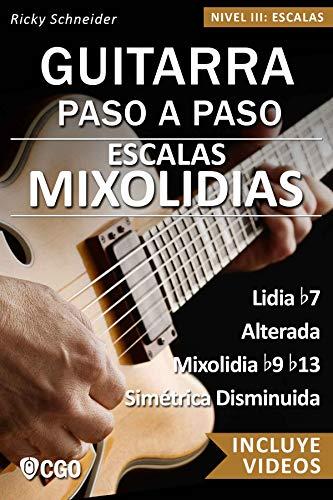 Escalas Mixolidias, Guitarra Paso a Paso - con videos HD: Lidia b7, Alterada, Mixolidia b9 b13, Simétrica Disminuida (Escalas, Guitarra Paso a Paso (Con videos HD) nº 5) (Spanish Edition)