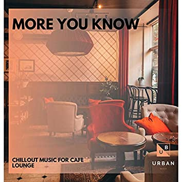More You Know - Chillout Music For Cafe Lounge