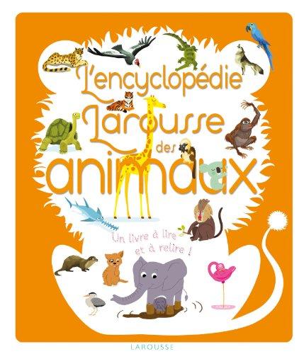 L'encyclopédie des animaux (Mon encyclopédie Larousse)