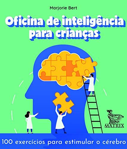 Oficina de inteligência para crianças: 100 exercícios para estimular o cérebro