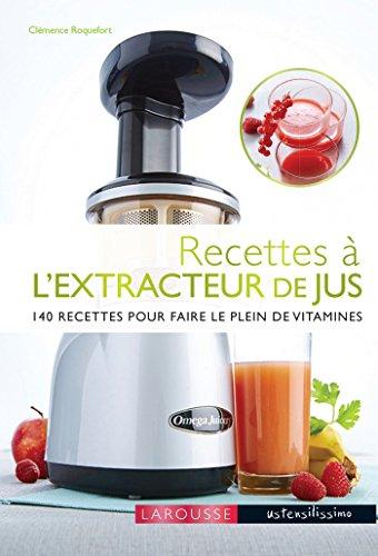 Recettes à lextracteur de jus: 140 recettes pour faire le plein de vitamines