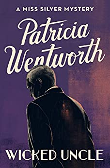 Wicked Uncle (The Miss Silver Mysteries Book 12) by [Patricia Wentworth]