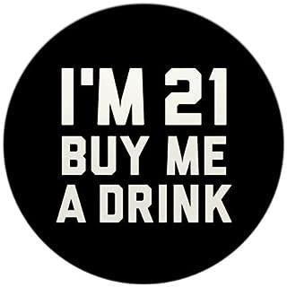 CafePress I'm 21 Buy Me A Drink 1