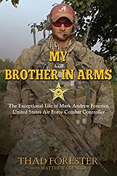 My Brother in Arms: The Exceptional Life of Mark Andrew Forester, United States Air Force Combat Controller by [Thad Forester]