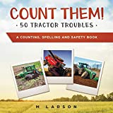 Count Them! 50 Tractor Troubles: A Counting, Spelling and Safety Book (EDUCATIONAL TRACTORS)