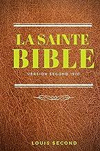 La Sainte Bible: la bible louis segond en français  (l'Ancien Testament et le Nouveau Testament traduction Segond 1910)