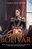 Simón Bolívar: The Life and Legacy of the Venezuelan Leader Who Liberated Much of Latin America from the Spanish Empire (English Edition)