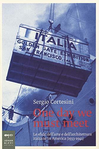 One day we must meet. Le sfide dell'arte e dell'architettura italiane in America (1933-1941)