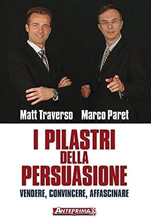 I pilastri della persuasione: Vendere, convincere, affascinare