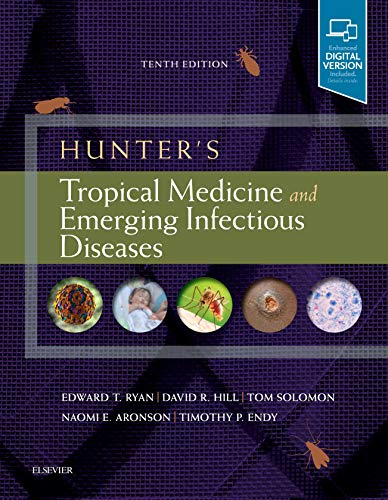 Compare Textbook Prices for Hunter's Tropical Medicine and Emerging Infectious Diseases: Expert Consult - Online and Print 10 Edition ISBN 9780323555128 by Ryan, Edward T,Hill MD DTM&H FRCP FFTM FASTM, David R,Solomon, Tom,Aronson, Naomi,Endy, Timothy P