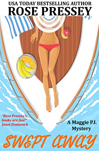 Swept Away: A fun and fast-paced private investigator cozy mystery/beach read (Maggie PI Mysteries Book 9) by [Rose Pressey]