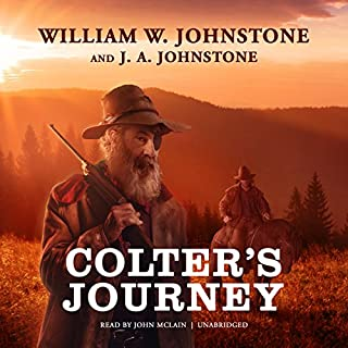 Colter's Journey     The Tim Colter Westerns, Book 1              By:                                                                                                                                 William W. Johnstone,                                                                                        J. A. Johnstone                               Narrated by:                                                                                                                                 John McLain                      Length: 9 hrs and 20 mins     310 ratings     Overall 4.5