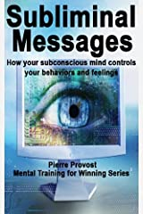 Subliminal Messages: How Your Subconscious Mind Controls Your Behaviors And Feelings (Mental Training for Winning Book 7) Kindle Edition