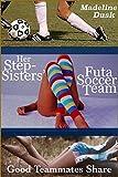 Her Stepsisters' Futa Soccer Team: Good Teammates Share (Taboo Futa-on-Female Menage)