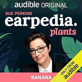 Ep. 1: Banana (Sue Perkins Earpedia: Plants) cover art