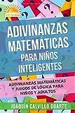 Adivinanzas Matemáticas Para Niños Inteligentes: Adivinanzas Matemáticas Y Juegos De Lógica Para Niños Y Adultos