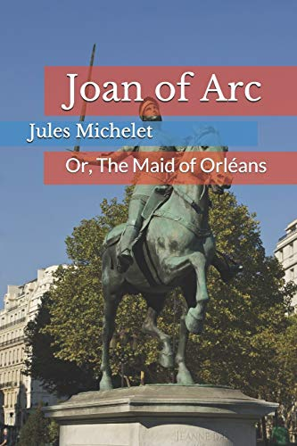 Joan of Arc: Or, The Maid of Orléans