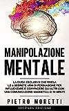 Manipolazione Mentale: La Guida Esclusiva che Rivela le 6 Segrete...
