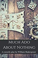 Much Ado About Nothing: A comedy play by William Shakespeare (Shakespeare Classics)