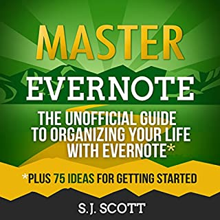 Master Evernote     The Unofficial Guide to Organizing Your Life with Evernote, Plus 75 Ideas for Getting Started              By:                                                                                                                                 S.J. Scott                               Narrated by:                                                                                                                                 Greg Zarcone                      Length: 2 hrs and 43 mins     188 ratings     Overall 4.2