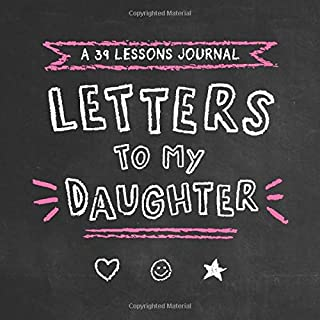 Letters to My Daughter: a 39 Lessons Journal