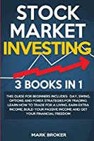 Stock Market Investing: Day, Swing, Options and Forex strategies for Trading. Learn how to trade for a living, earn extra income, build your Passive Income, get your Financial Freedom