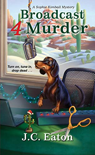 Broadcast 4 Murder (Sophie Kimball Mystery Book 7) by [J.C. Eaton]