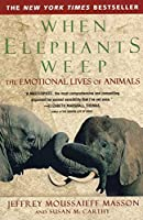 When Elephants Weep: The Emotional Lives of Animals