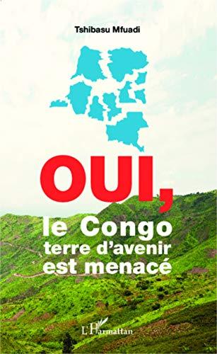 Oui, le Congo terre d'avenir est menacé