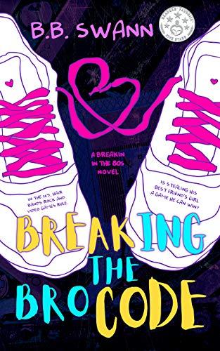 Breaking the Bro Code (Breakin' in the 80s Book 1) by [B.B. Swann]