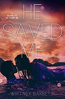 He Saved Me: (He Found Me #2) by [Whitney Barbetti]