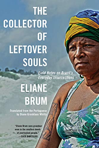 Image of The Collector of Leftover Souls: Field Notes on Brazil's Everyday Insurrections