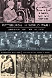 Pittsburgh in World War I: Arsenal of the Allies (Military)