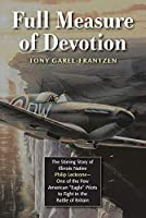 """Full Measure of Devotion: The Stirring Story of Illinois Native Philip Leckrone - One of the Few American """"Eagle"""" Pilots to Fight in the Battle of Britain"""