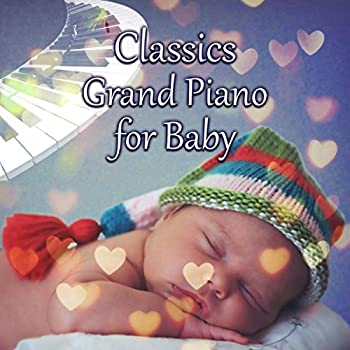 Classics Grand Piano for Baby – Piano for Good Sleep Baby Music for Dreaming Relaxing Piano Playing Piano with Child