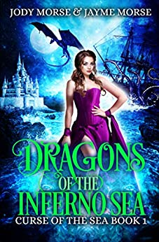 Dragons of the Inferno Sea Book 1: Curse of the Sea by [Jody Morse, Jayme Morse]