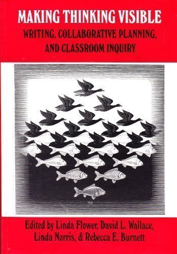 Making Thinking Visible: Writing, Collaborative Planning, and Classroom Inquiry