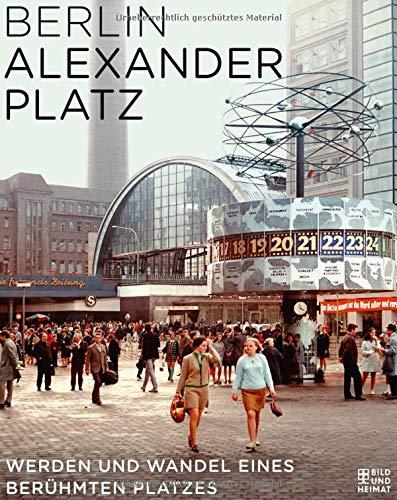 Berlin Alexanderplatz: Werden und Wandel eines berühmten Platzes
