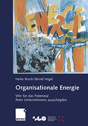 Bruch Heike,Vogel Bernd, Organisationale Energie. Wie Sie das Potenzial Ihres Unternehmens ausschöpfen.