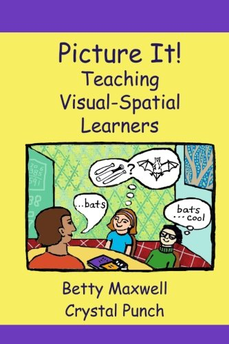 Picture It!: Teaching Visual-Spatial Learners (Volume 1)