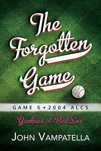 Compare Textbook Prices for The Forgotten Game: Game 5 2004 ALCS Yankees at Red Sox  ISBN 9781642939880 by Vampatella, John