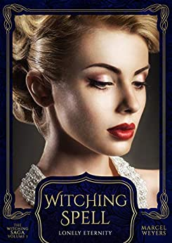 [Marcel Weyers]のWitching Spell: Lonely Eternity (The Witching Saga Book 1) (English Edition)