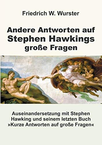 Andere Antworten auf Stephen Hawkings große Fragen: Auseinandersetzung mit Stephen Hawking und seinem letzten Buch »Kurze Antworten auf große Fragen«